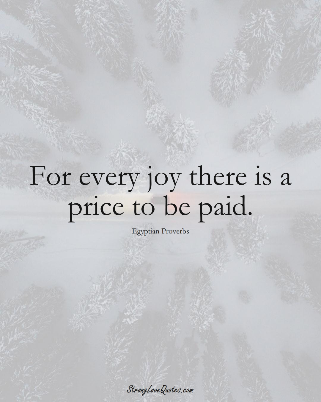 For every joy there is a price to be paid. (Egyptian Sayings);  #MiddleEasternSayings