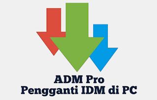 ADM Pro Full APK Pengganti IDM di Komputer Download di Android