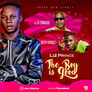 [Music] Li2 Prince Ft. G-swagg & Seyi Vibez – The Boy Is Good