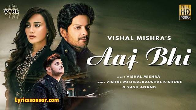 Aaj Bhi आज भी Lyrics - Vishal Mishra | Ali Fazal & Surbhi Jyoti | VYRLOriginals