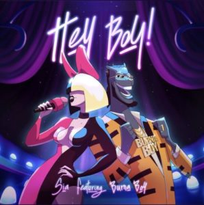 "Sia ft. Burna Boy – ""Hey Boy"""