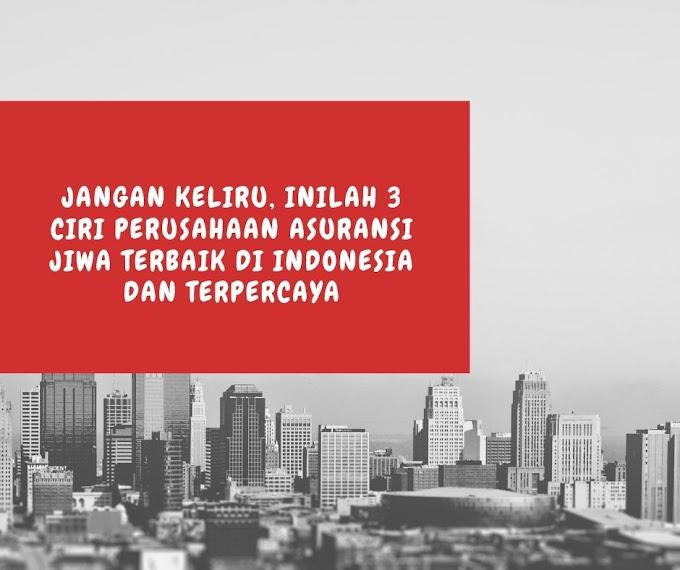 Jangan Keliru, Inilah 3 Ciri Perusahaan Asuransi Jiwa Terbaik di Indonesia dan Terpercaya
