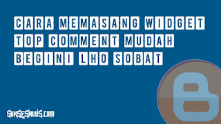 Cara Memasang Widget Top Comment