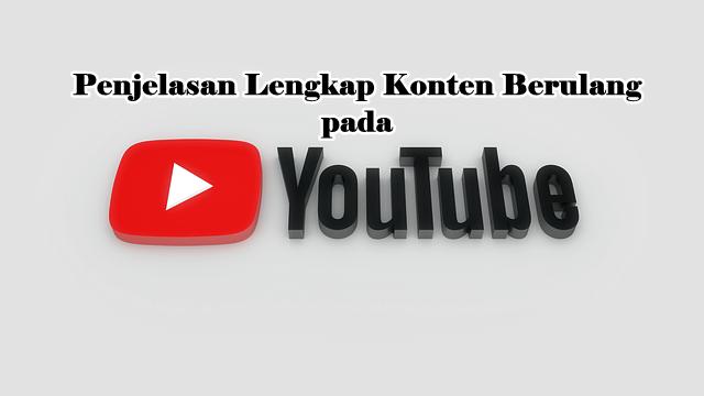 Penjelasan Lengkap Konten Berulang pada YouTube