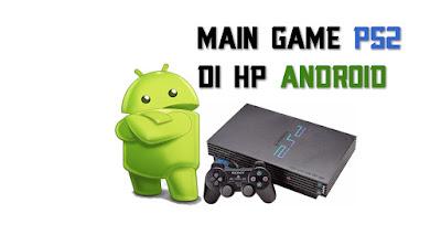 Cara main semua game PS2 di Hp Android dengan Emulator