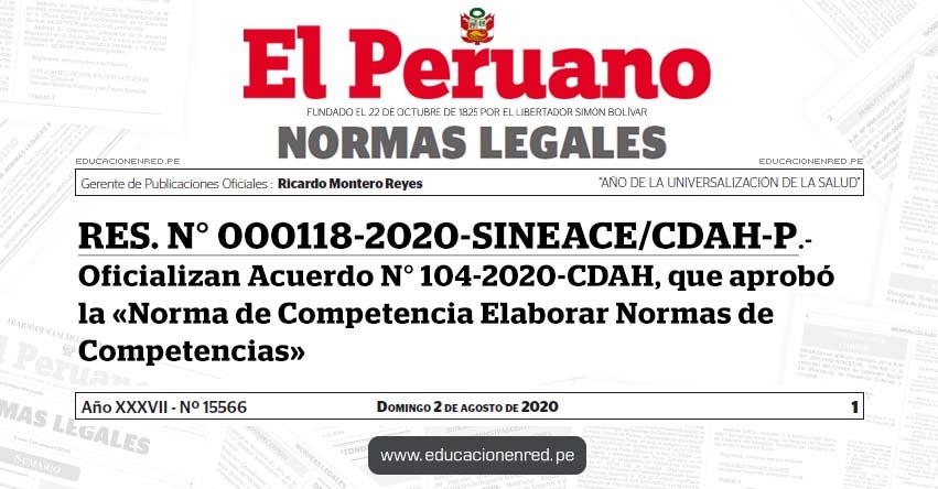 RES. N° 000118-2020-SINEACE/CDAH-P.- Oficializan Acuerdo N° 104-2020-CDAH, que aprobó la «Norma de Competencia Elaborar Normas de Competencias»