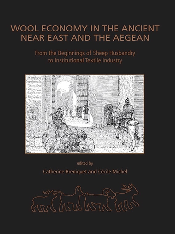 Wool Economy in The Ancient Near East and The Aegean: From the Beginnings of Sheep Husbandry to Institutional Textile Industry