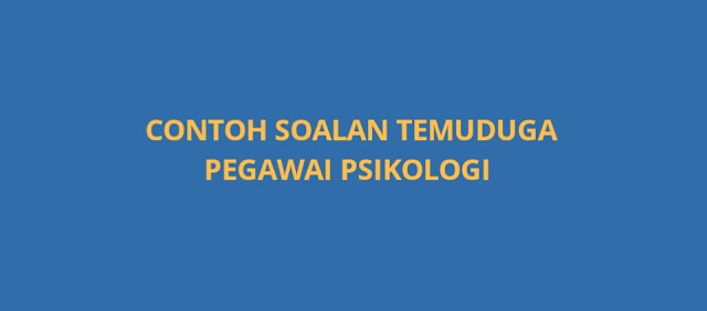 Contoh Soalan Temuduga Pegawai Psikologi Gred S41 (2021)