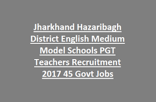Jharkhand Hazaribagh District English Medium Model Schools PGT Teachers Recruitment 2017 45 Govt Jobs
