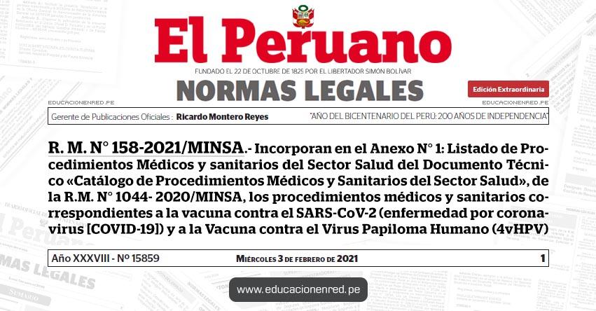 R. M. N° 158-2021/MINSA.- Incorporan en el Anexo N° 1: Listado de Procedimientos Médicos y sanitarios del Sector Salud del Documento Técnico «Catálogo de Procedimientos Médicos y Sanitarios del Sector Salud», de la R.M. N° 1044- 2020/MINSA, los procedimientos médicos y sanitarios correspondientes a la vacuna contra el SARS-CoV-2 (enfermedad por coronavirus [COVID-19]) y a la Vacuna contra el Virus Papiloma Humano (4vHPV)