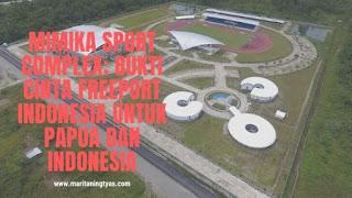 Mimika Sport Complex; Bukti Cinta Freeport Indonesia untuk Papua dan Indonesia