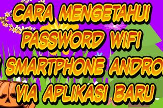 Cara mengetahui password WiFi di smartphone android via aplikasi baru