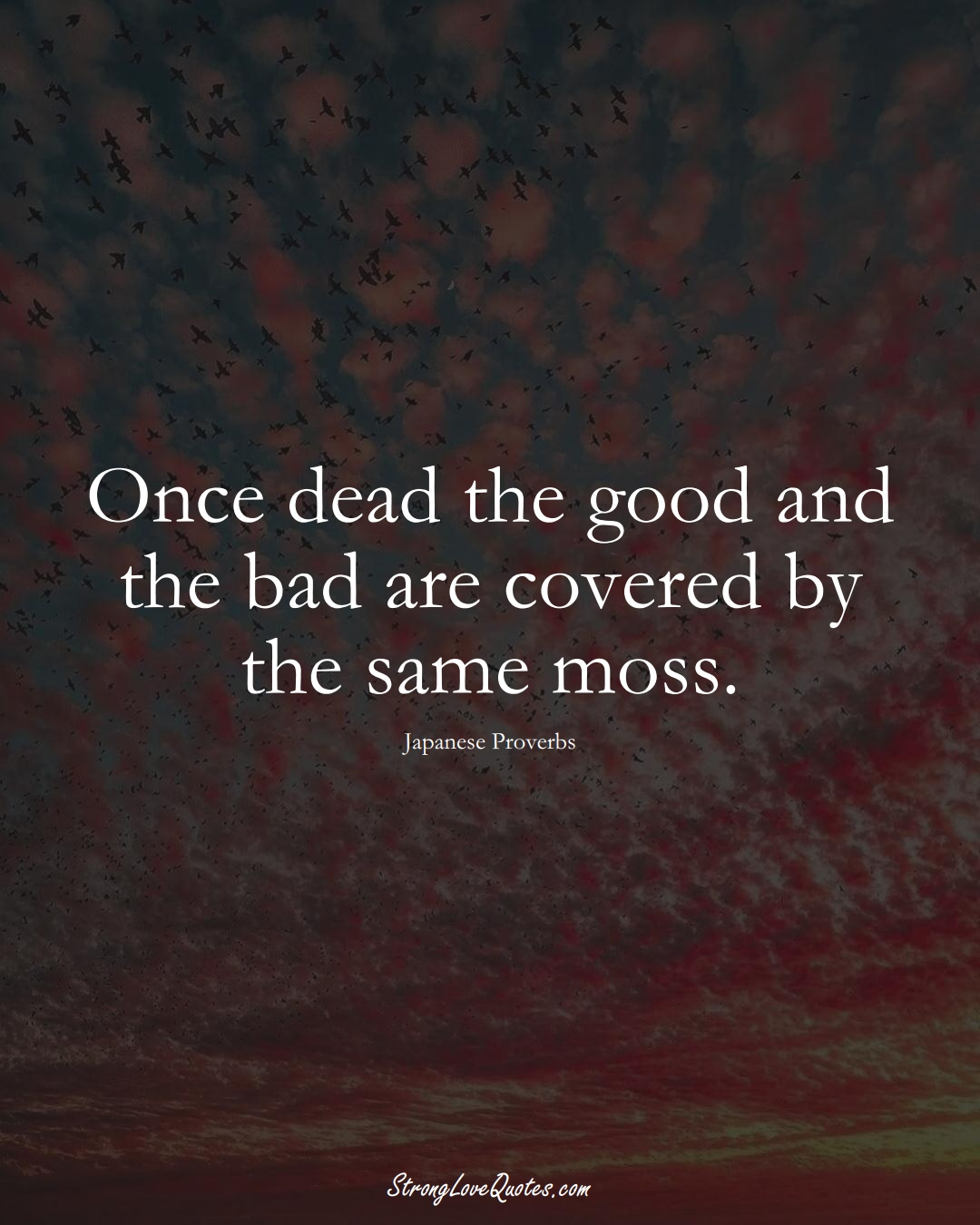 Once dead the good and the bad are covered by the same moss. (Japanese Sayings);  #AsianSayings