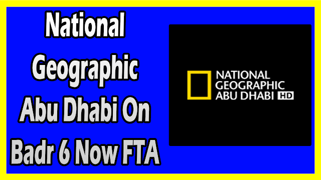 National Geographic Abu Dhabi On Badr 6 Now FTA Frequency 2019