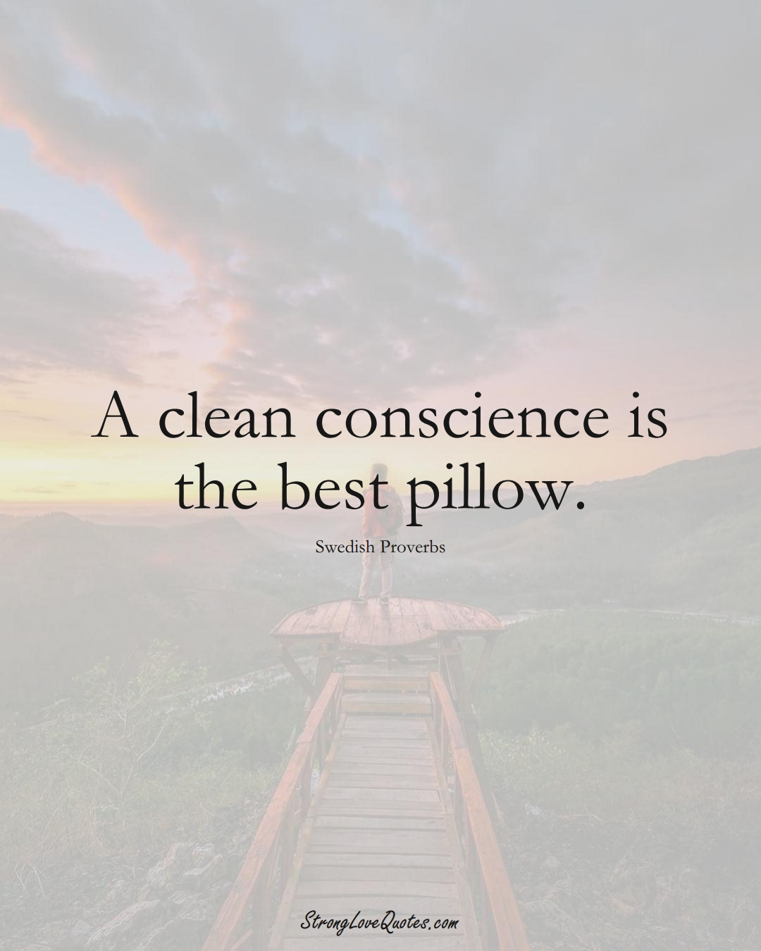 A clean conscience is the best pillow. (Swedish Sayings);  #EuropeanSayings