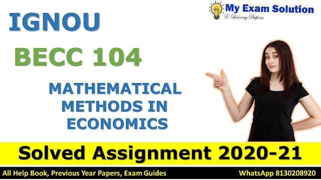 BECC 104 MATHEMATICAL METHODS IN ECONOMICS SOLVED ASSIGNMENT 2020-21, BECC 104 Solved Assignment 2020-21