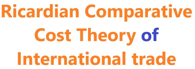 Ricardian Comparative cost theory of international trade