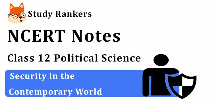 Chapter 7 Security in the Contemporary World Class 12 Political Science Notes