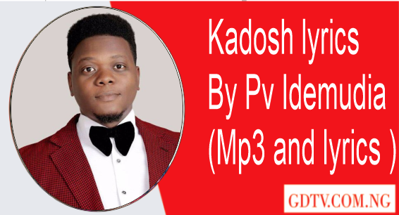 Kadosh lyrics by Pv Idemudia (Mp3 and lyrics)