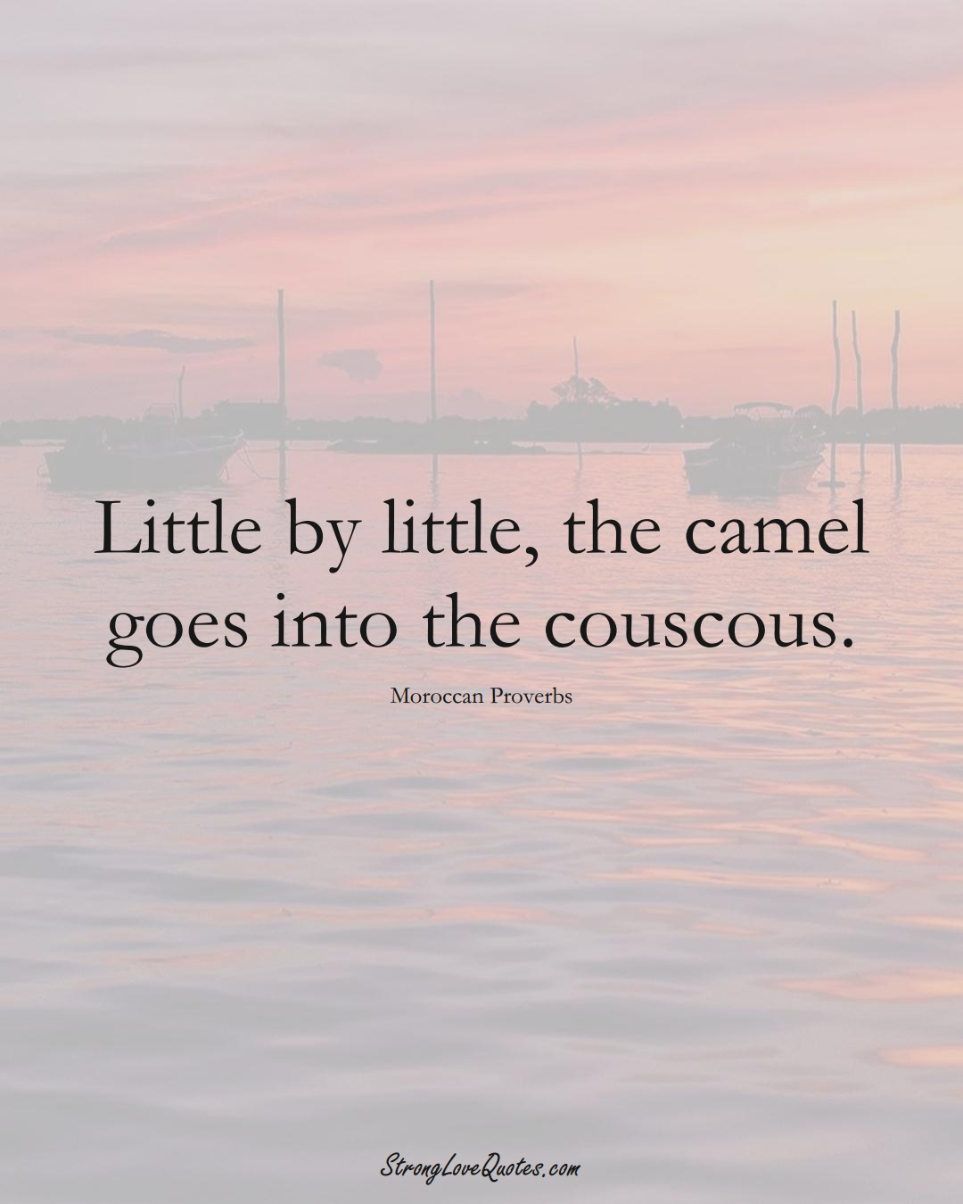 Little by little, the camel goes into the couscous. (Moroccan Sayings);  #AfricanSayings