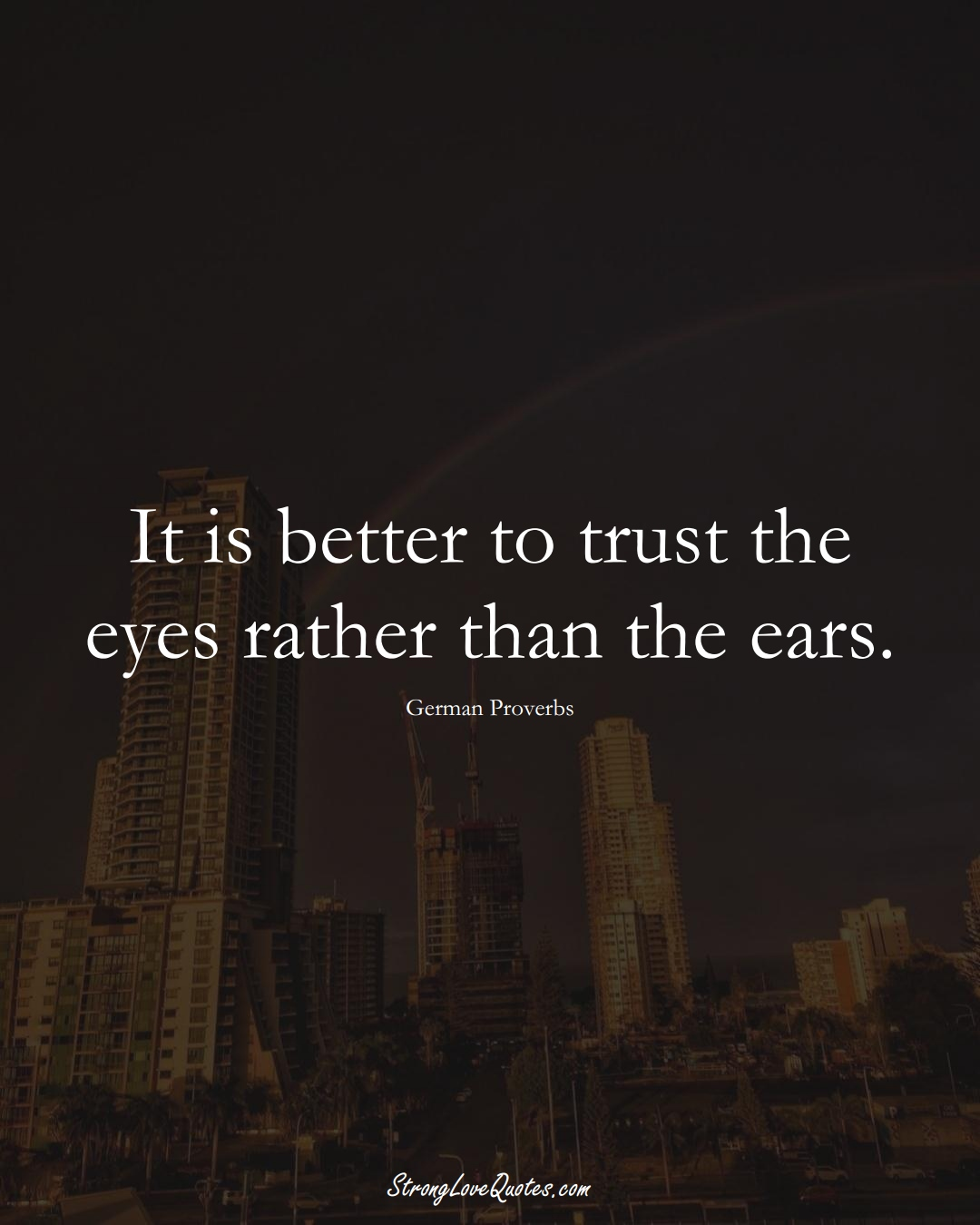 It is better to trust the eyes rather than the ears. (German Sayings);  #EuropeanSayings