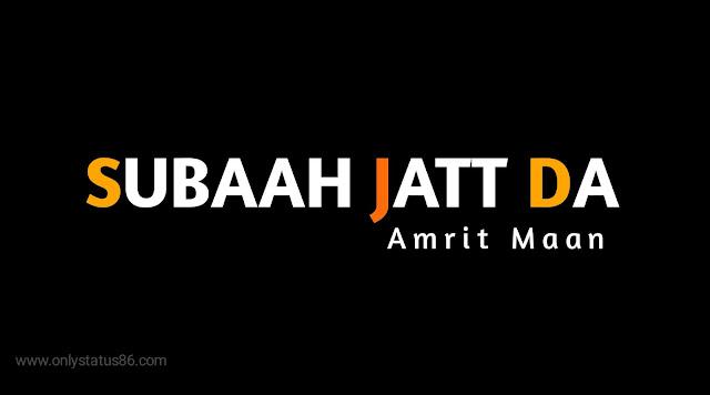 Subaah jatt da - amrit maan | Whatsapp Status Video | New Punjabi Song 2020