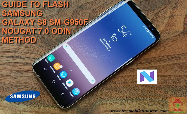 Guide To Flash Samsung Galaxy S8 SM-G950F Nougat 7.0 Odin Method Tested Firmware All Regions