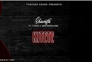 DOWNLOAD AUDIO | Shamfa Boy Ft  T Touch X Moni Centrozone - Kitete  mp3