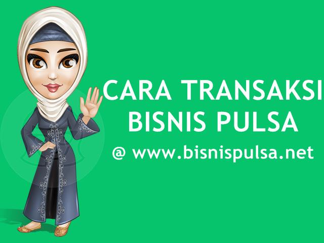 Cara Transaksi Bisnis Jualan Pulsa Murah di BisnisPulsa.net