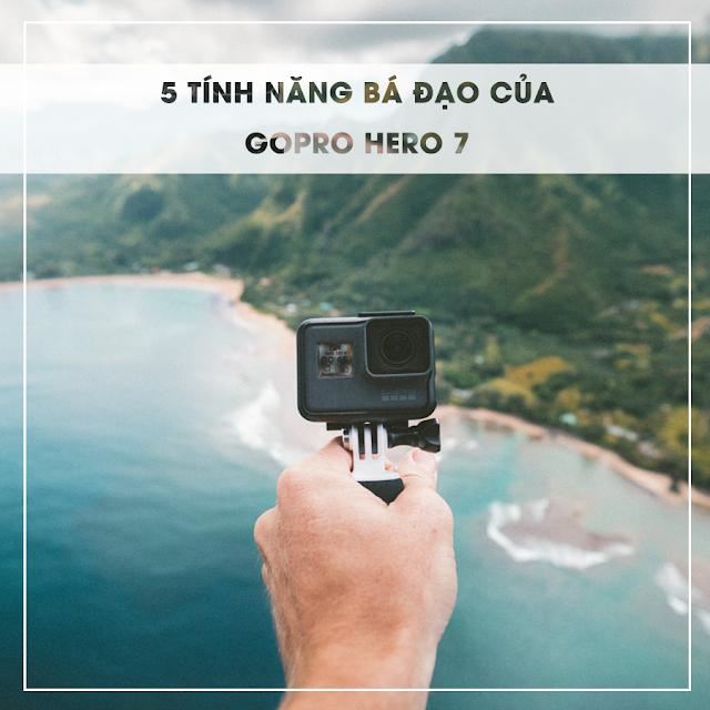 5 TÍNH NĂNG BÁ ĐẠO CỦA GOPRO HERO 7 BLACK CÓ THỂ BẠN CHƯA BIẾT?