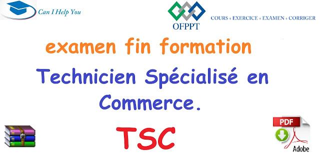 TSC- Examen fin formation - Technicien Spécialisé en Commerce.