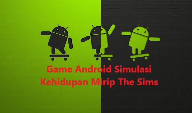 Game Android Simulasi Kehidupan Terbaik Teringan Terbaru 2018