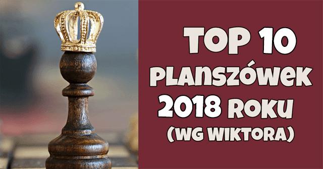 http://www.planszowkiwedwoje.pl/2019/01/top-10-planszowek-2018-roku-wg-wiktora.html
