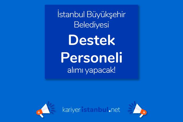 İstanbul Büyükşehir Belediyesi Destek Personeli (Yardımcı Personel) alımı yapacak. İBB Kariyer iş ilanı şartları kariyeristanbul.net'te!