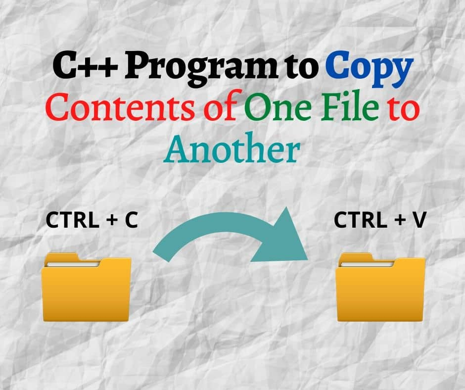 Write a Program to Copy Contents of One File to Another in Cpp