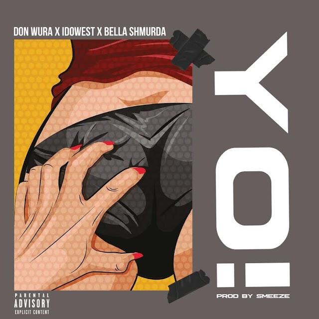 [Music] Don Wura x Idowest x Bella Shmurda - YO!