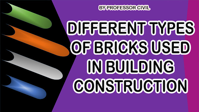 DIFFERENT TYPES OF BRICKS USED IN BUILDING CONSTRUCTION