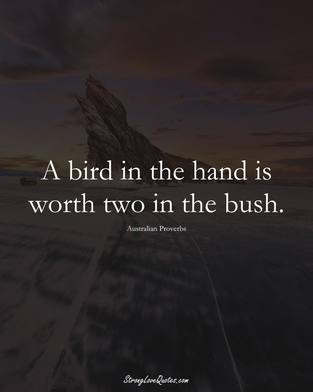 A bird in the hand is worth two in the bush. (Australian Sayings);  #AustralianSayings