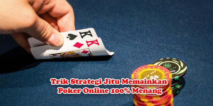 Trik Strategi Jitu Memainkan Poker Online 100% Menang