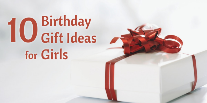 Top 10 Birthday Gift Ideas for Girls