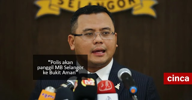 Polis akan panggil MB Selangor ke Bukit Aman