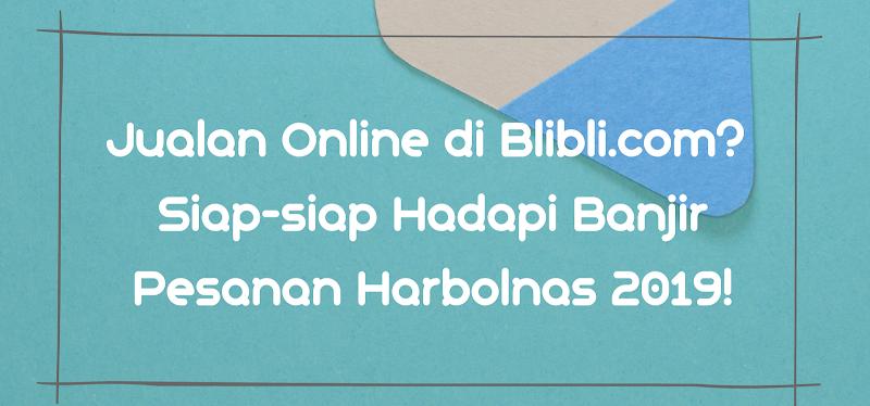 Jualan Online di Blibli.com? Siap-siap Hadapi Banjir Pesanan Harbolnas!