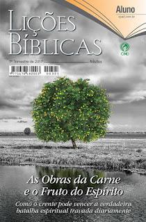 Lição Bíblica da CPAD produzida ao primeiro trimestre de 2017, com comentário de Osiel Gomes.