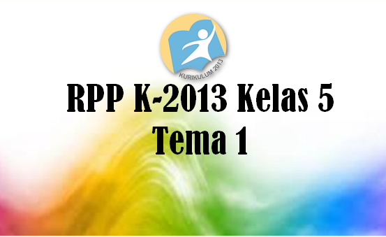 RPP K13 Kelas 5 SD/MI Tema 1 Subtema 1 Sampai 4 PB 1 Sampai 6