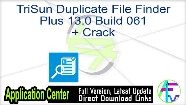 TriSun Duplicate File Finder Plus 13.0 Build 061 + Crack