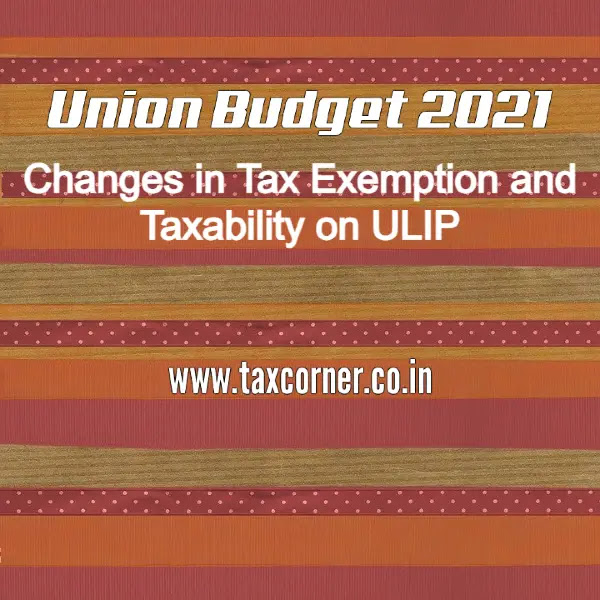 changes-in-tax-exemption-and-taxability-on-ulip-budget-2021