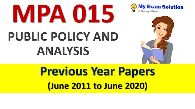 MPA 015 PUBLIC POLICY AND ANALYSIS Previous Year Papers