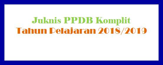 Juknis PPDB Komplit Tahun Pelajaran 2018/2019