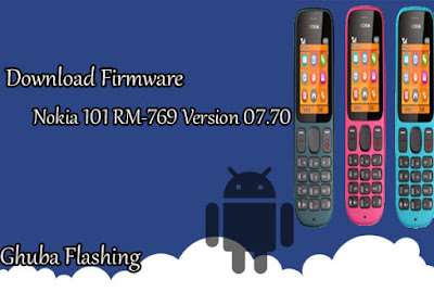 Download Firmware Nokia 101 RM-769 Version 07.70 Bi Only