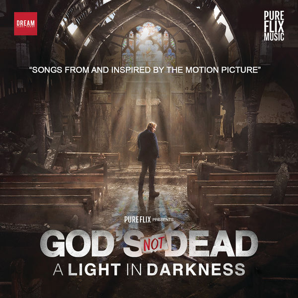 God's Not Dead_ A Light In Darkness (Songs From And Inspired By The Motion Picture) 2018